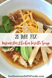 21 Day Fix Instant Pot Chicken Tortilla Soup   Confessions of a Fit Foodie