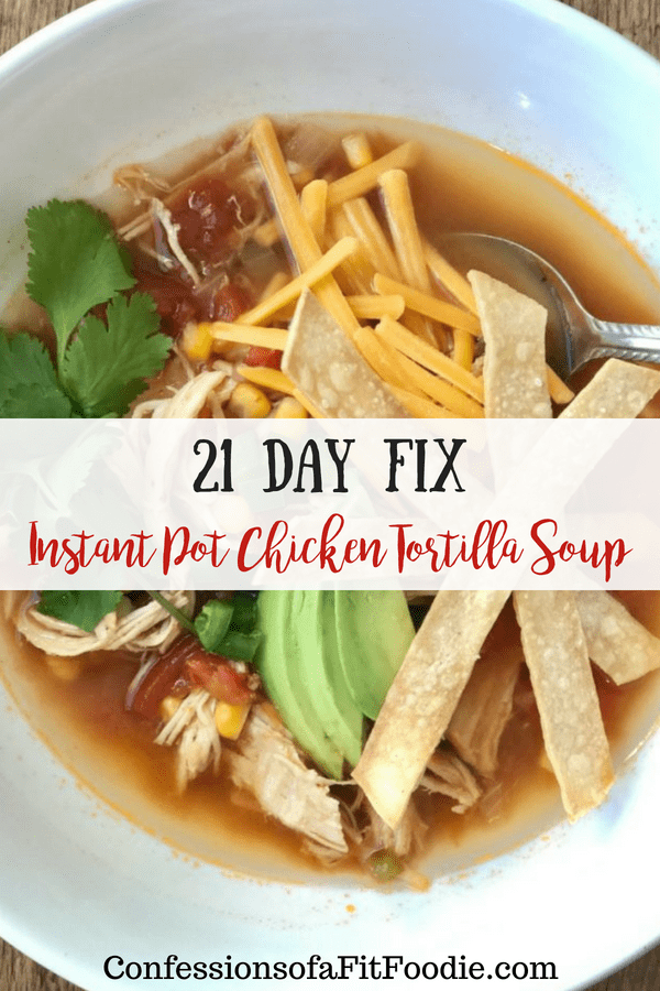 21 Day Fix Instant Pot Chicken Tortilla Soup | Confessions of a Fit Foodie