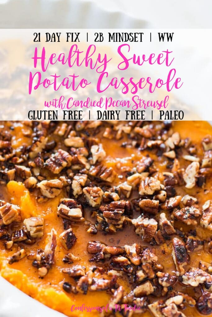 Close up photo of healthy sweet potato casserole topped with pecans, with the text overlay- 21 Day Fix | 2B Mindset | WW | Healthy Sweet Potato Casserole with Candied Pecan Streusel | Gluten Free | Dairy Free | Paleo