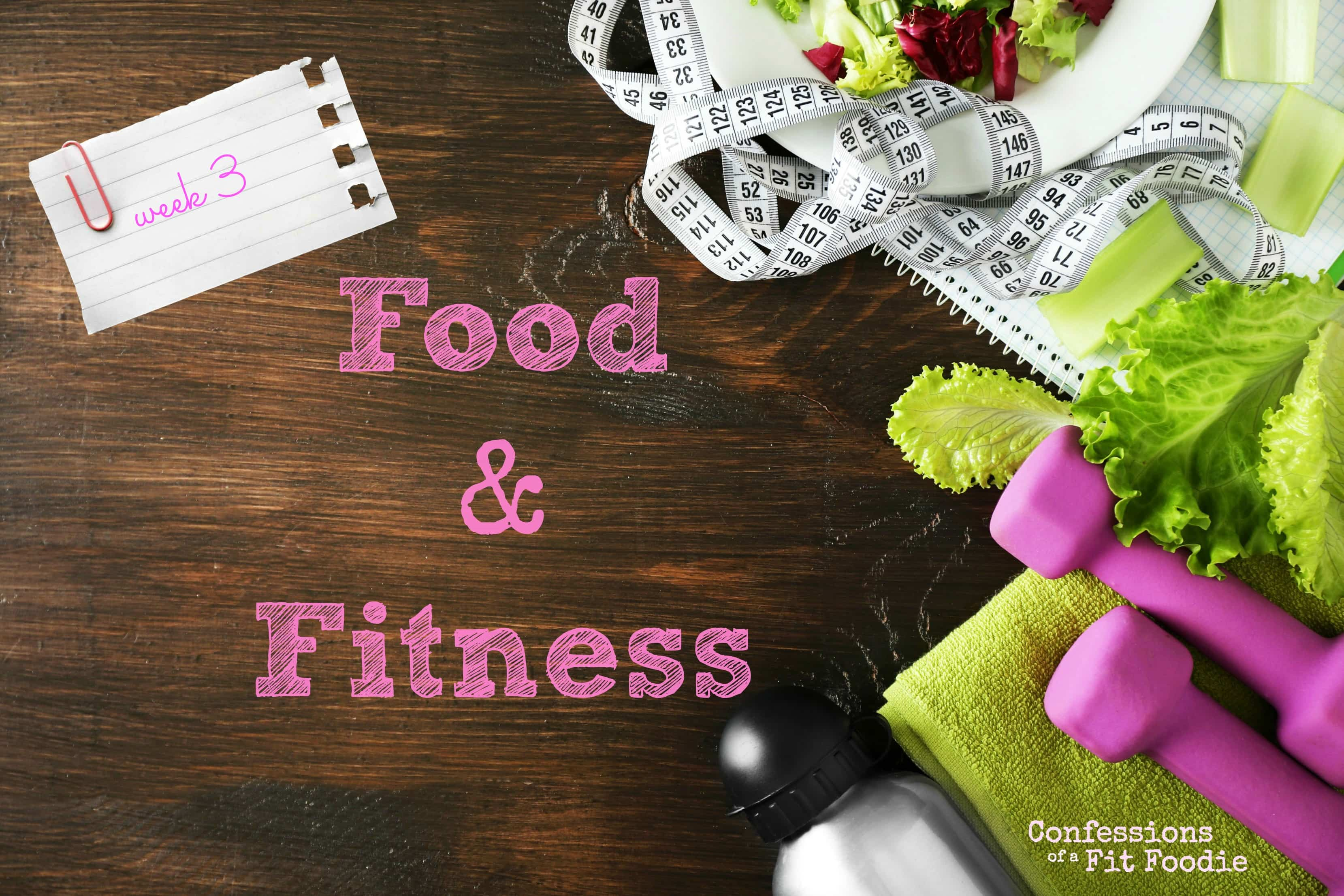 Food & Fitness – week three