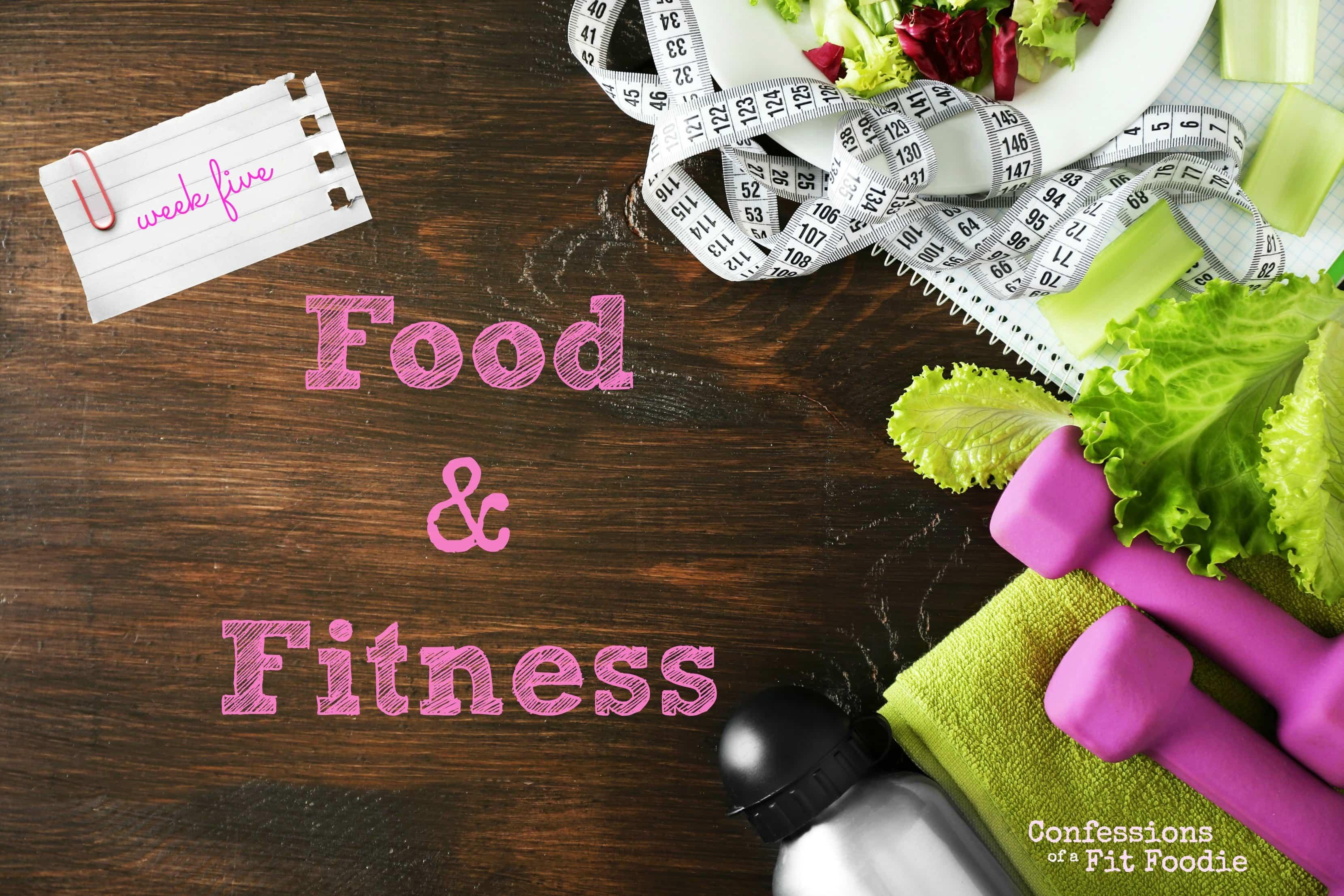 Food & Fitness – week five