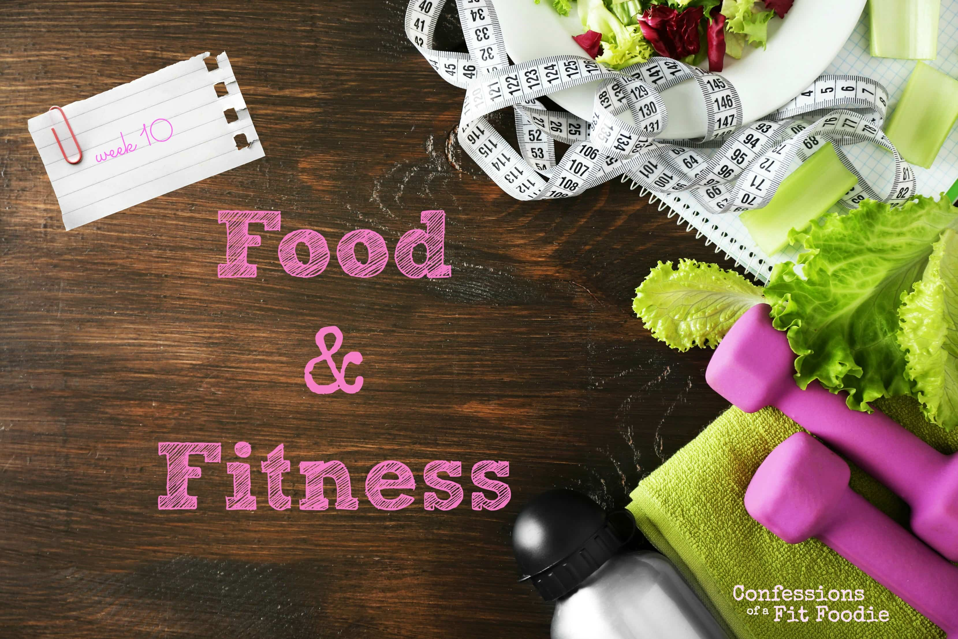 Food & Fitness – week 10