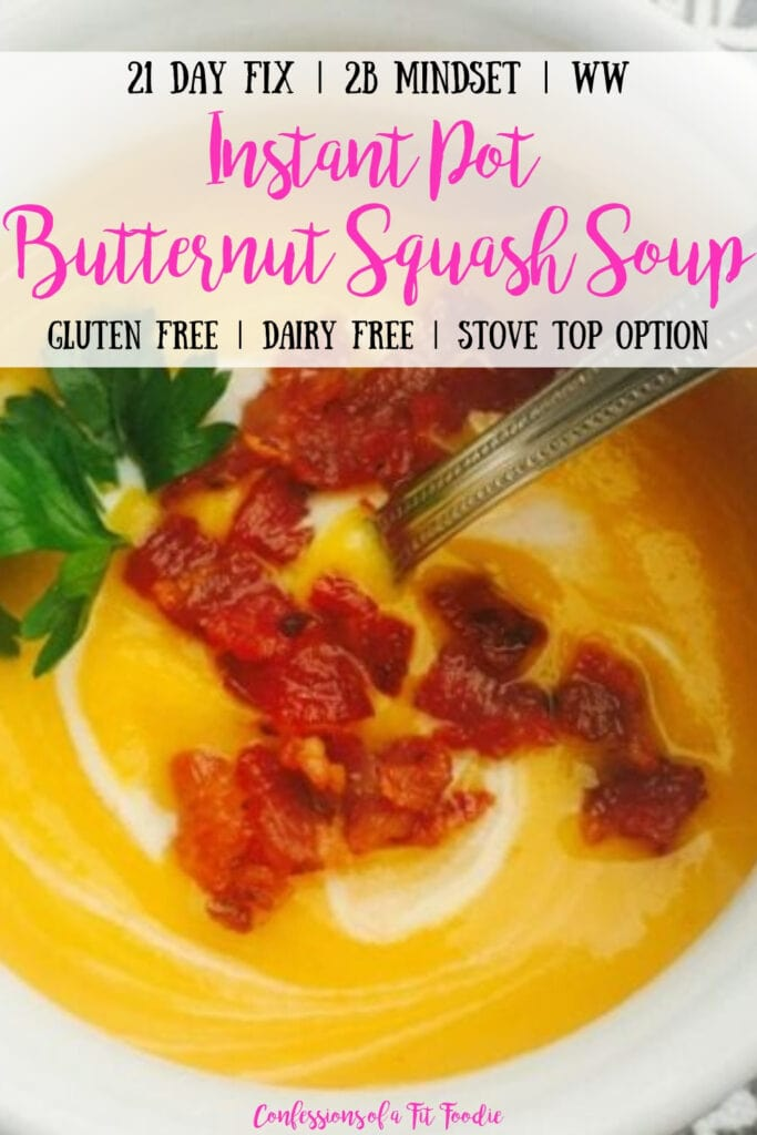 A close up photo of a white soup mug filled with dairy free, gluten free butternut squash soup, swirled with coconut milk and topped with crispy turkey bacon and fresh parsley. With the text overlay 21 Day Fix | 2B Mindset | WW | Instant Pot Butternut Squash Soup | Gluten Free | Dairy Free | Stove Top Option | Confessions of a Fit Foodie