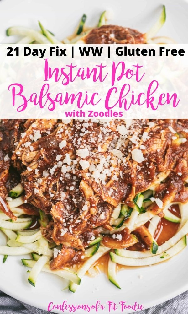 Close of up photo of a plate of chicken with sauce over zoodles. There is text overlay - 21 Day Fix | WW | Gluten Free | Instant Pot Balsamic Chicken with Zoodles | Confessions of a Fit Foodie
