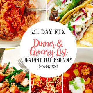 21 Day Fix Meal Plan & Grocery List (week 22/Instant Pot Meals)
