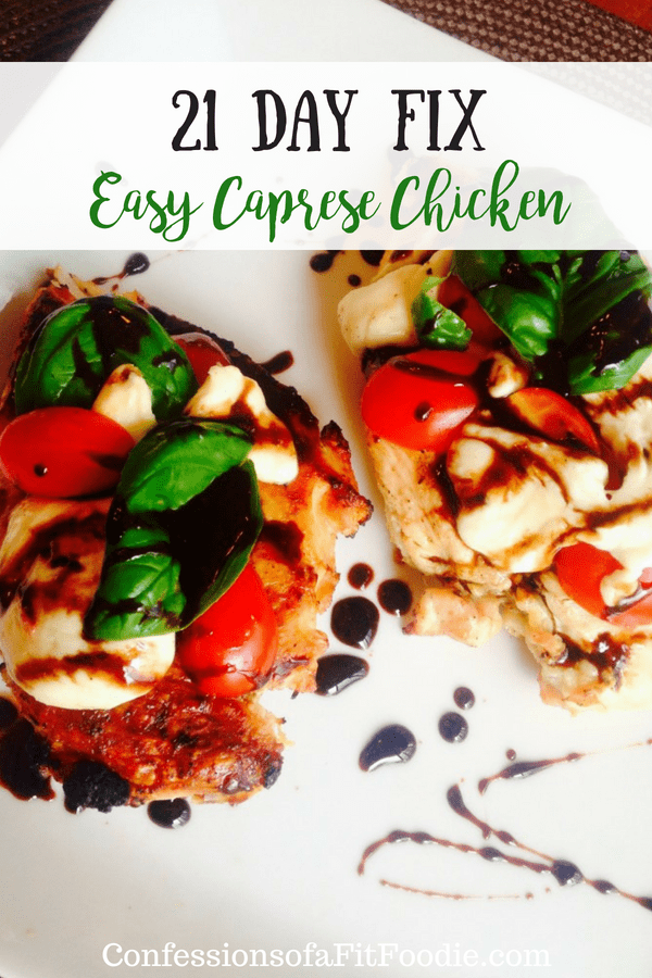 21 Day Fix Easy Caprese Chicken | Confessions of a Fit FoodieTwo chicken breasts topped with tomatoes, sliced mozzarella, and basil drizzled with balsamic reduction. Some sauce is drizzled on the white square plate also. Over the food is the text overlay- 21 day fix Easy Caprese Chicken