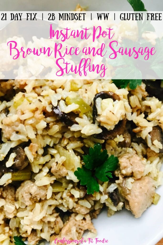 A close up photo of Instant Pot Brown Rice Stuffing with sausage, packed with veggies like celery and mushrooms and topped with fresh parsley. With the text overlay- 21 Day Fix   2B Mindset   WW   Gluten Free   Instant Pot Brown Rice and Sausage Stuffing   Confessions of a Fit Foodie