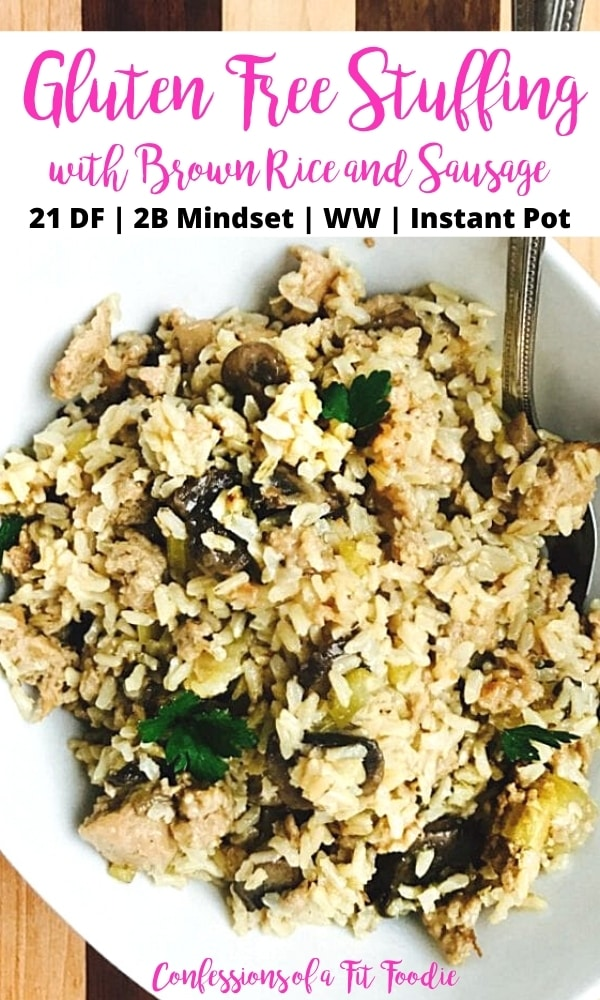Overhead photo of a bowl of rice stuffing with sausage, mushrooms and celery.  Black and pink text on a white rectangle at the top of the photo.  Text says, Gluten Free Stuffing with Brown Rice and Sausage   21 DF   2B Mindset   WW   Instant Pot   Confessions of a Fit Foodie