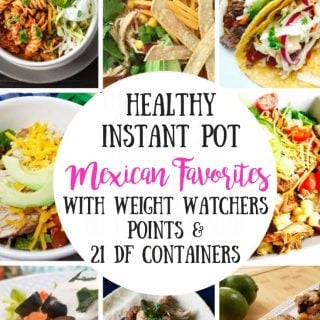 Healthy Instant Pot Mexican Favorites (21 Day Fix | 80 Day Obsession | Weight Watchers)
