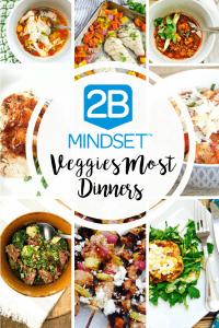 2B Mindset Veggies Most Dinners