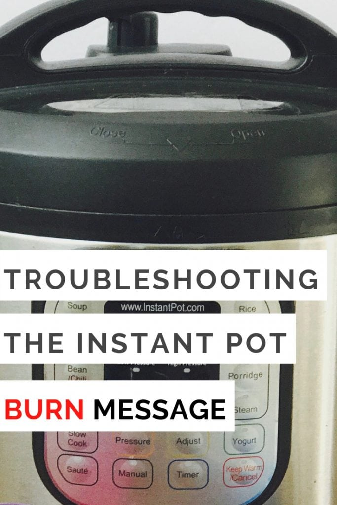 Close up photo of Instant Pot with the text overlay- Troubleshooting the Instant Pot Burn Message