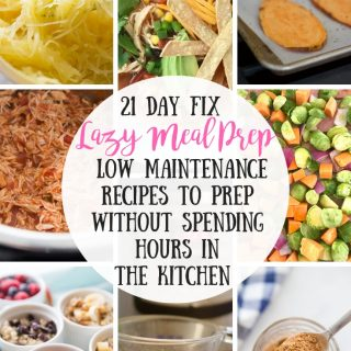 21 Day Fix Lazy Meal Prep | Low Maintenance Recipes to Prep in Little Time