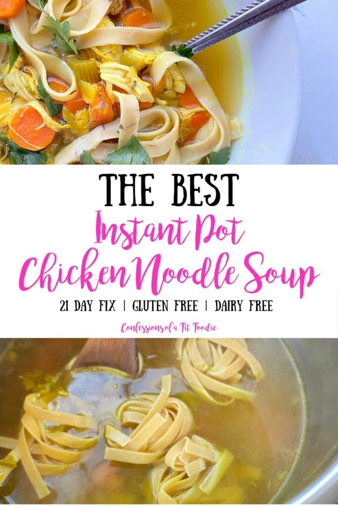Two photo collage with text on white background in the middle; Top photo- Chicken Noodle soup in a white bowl with a spoon; Bottom photo- Egg noodles cooking in soup broth in the Instant Pot; Middle- Text overlay, THE BEST Instant Pot Chicken Noodle Soup | 21 Day Fix | Gluten Free | Dairy Free | Confessions of a Fit Foodie