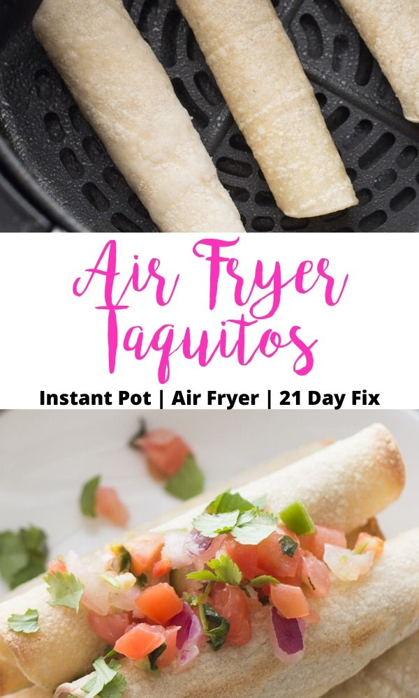 Two food photo collage with text overlay on white background- Air Fryer Taquitos | Instant Pot | Air Fryer | 21 Day Fix; Top photo- rolled taquitos in an air fryer basket; Bottom photo- Taquitos stacked and topped with homemade pico.