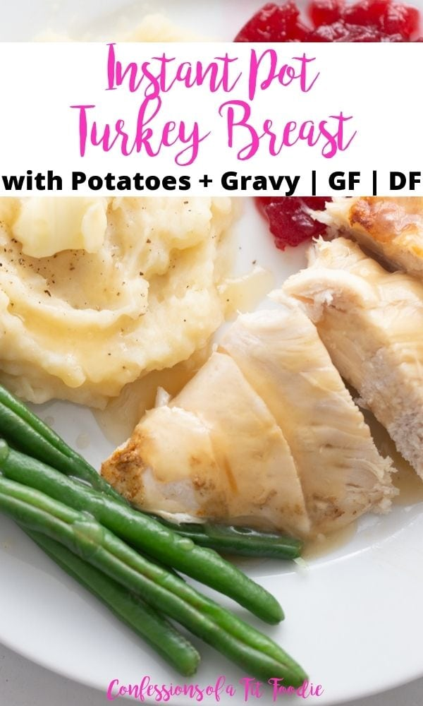Close up photo of sliced turkey and sides on a white plate with text on a white background. Text says, Instant Pot Turkey Breast with Potatoes + Gravy | GF | DF | Confessions of a Fit Foodie